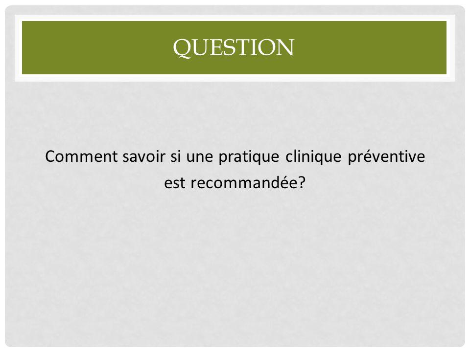 QUESTION Comment savoir si une pratique clinique préventive est recommandée?
