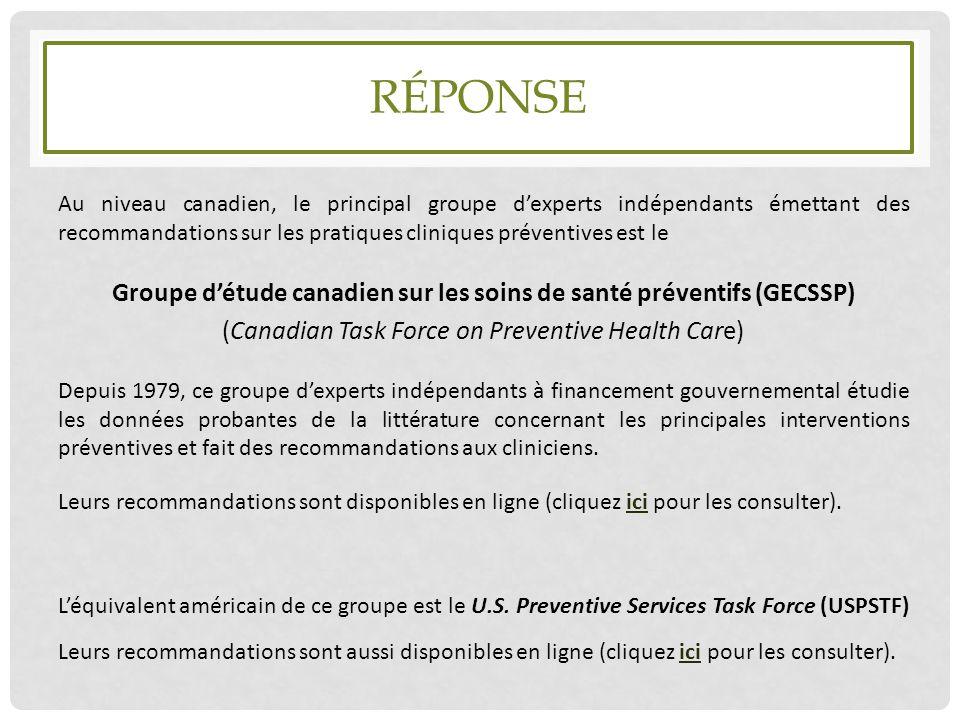 RÉPONSE Au niveau canadien, le principal groupe d'experts indépendants émettant des recommandations sur les pratiques cliniques préventives est le Gro