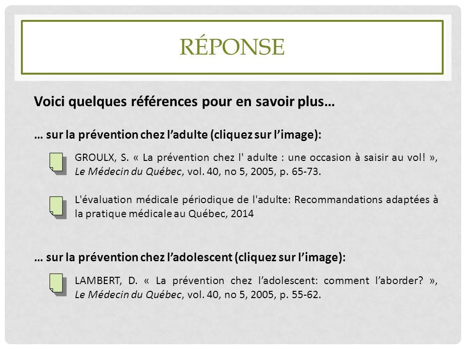 RÉPONSE Voici quelques références pour en savoir plus… … sur la prévention chez l'adulte (cliquez sur l'image): GROULX, S. « La prévention chez l' adu