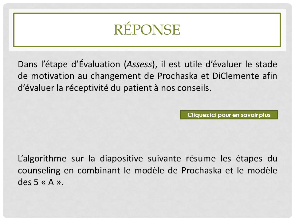 RÉPONSE Dans l'étape d'Évaluation (Assess), il est utile d'évaluer le stade de motivation au changement de Prochaska et DiClemente afin d'évaluer la r