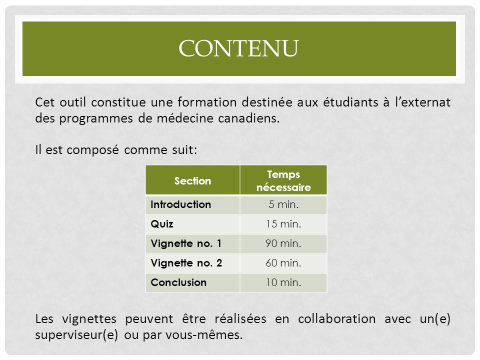 CONTENU Cet outil constitue une formation destinée aux étudiants à l'externat des programmes de médecine canadiens. Il est composé comme suit: Les vig
