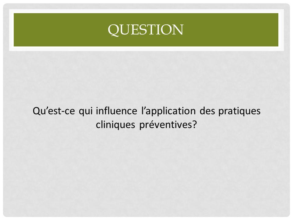 QUESTION Qu'est-ce qui influence l'application des pratiques cliniques préventives?