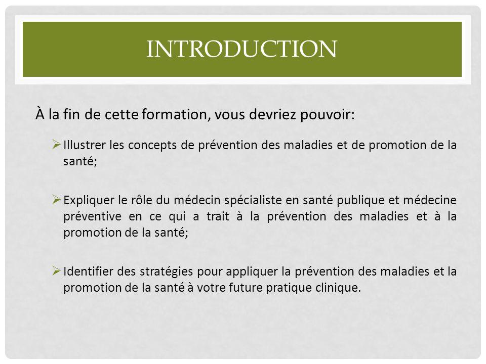 INTRODUCTION À la fin de cette formation, vous devriez pouvoir:  Illustrer les concepts de prévention des maladies et de promotion de la santé;  Exp