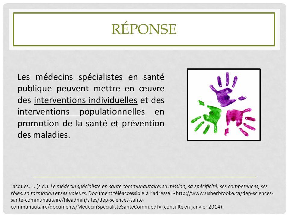 RÉPONSE Les médecins spécialistes en santé publique peuvent mettre en œuvre des interventions individuelles et des interventions populationnelles en p