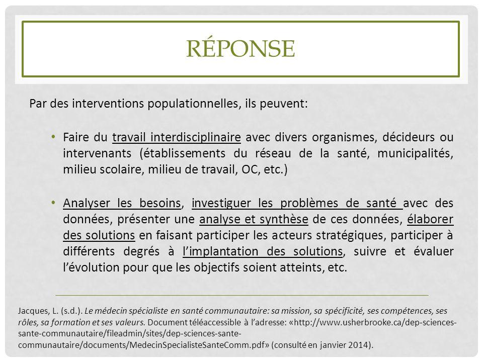 RÉPONSE Par des interventions populationnelles, ils peuvent: Faire du travail interdisciplinaire avec divers organismes, décideurs ou intervenants (ét