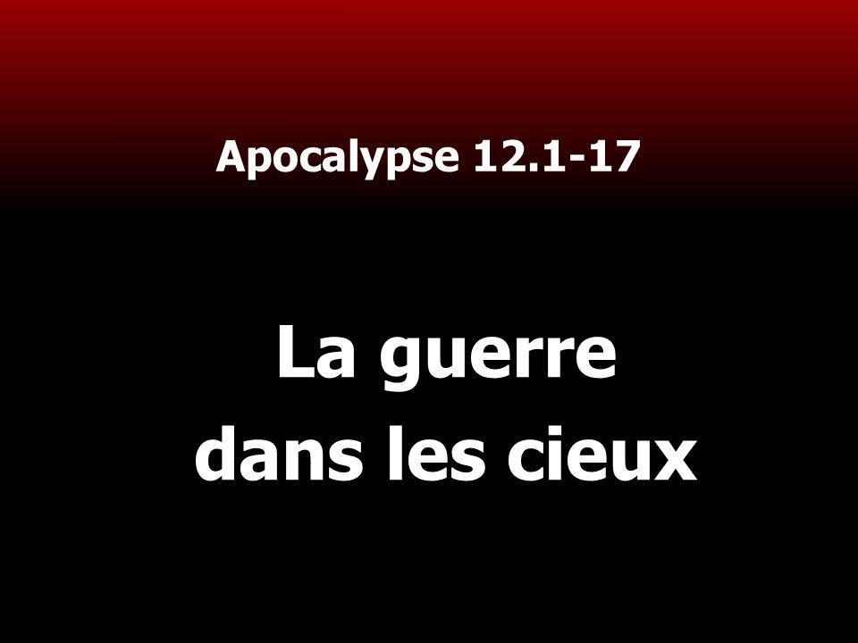1 Apocalypse 12.1-17 La guerre dans les cieux