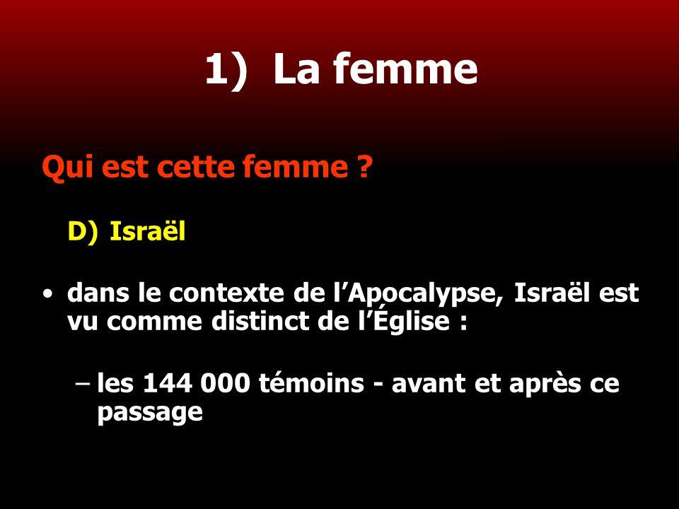 17 1) La femme Qui est cette femme ? D)Israël dans le contexte de l'Apocalypse, Israël est vu comme distinct de l'Église : –les 144 000 témoins - avan