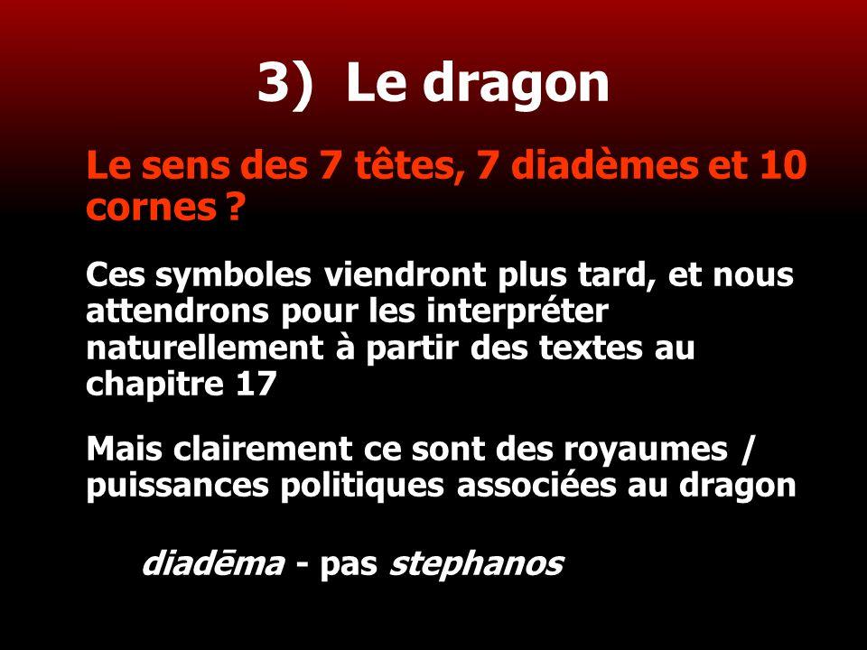 22 3) Le dragon Le sens des 7 têtes, 7 diadèmes et 10 cornes ? Ces symboles viendront plus tard, et nous attendrons pour les interpréter naturellement