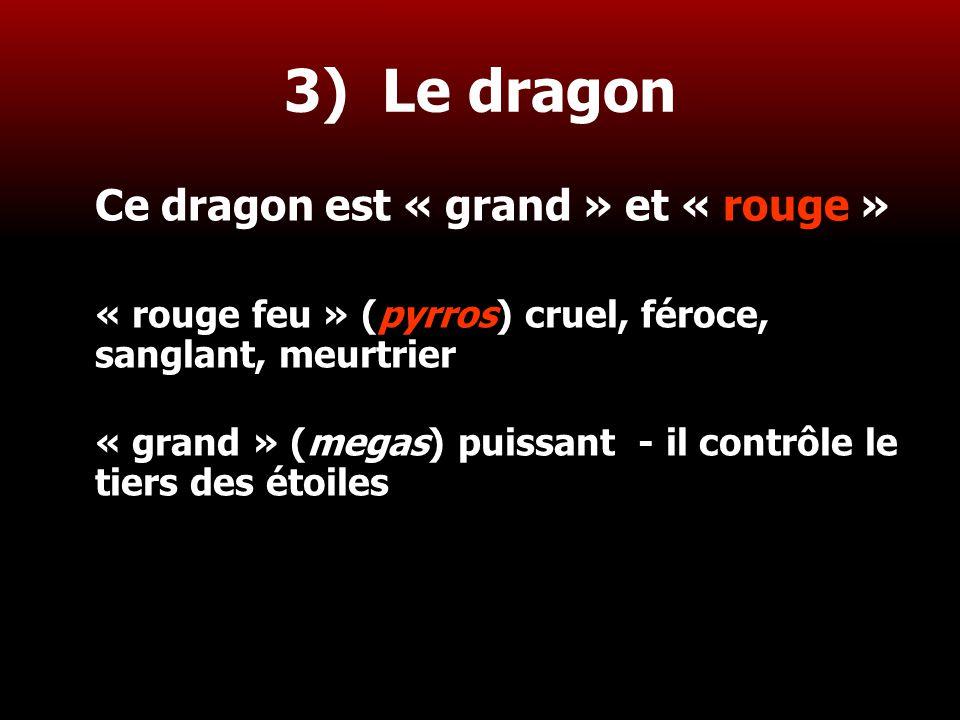 23 3) Le dragon Ce dragon est « grand » et « rouge » « rouge feu » (pyrros) cruel, féroce, sanglant, meurtrier « grand » (megas) puissant - il contrôl