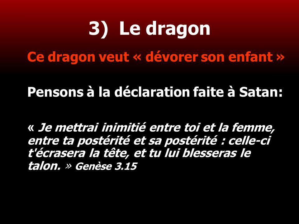 24 3) Le dragon Ce dragon veut « dévorer son enfant » Pensons à la déclaration faite à Satan: « Je mettrai inimitié entre toi et la femme, entre ta po