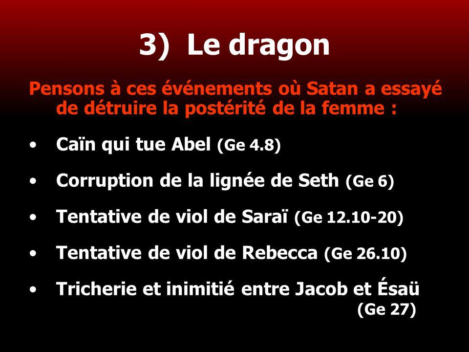 26 3) Le dragon Pensons à ces événements où Satan a essayé de détruire la postérité de la femme : Caïn qui tue Abel (Ge 4.8) Corruption de la lignée d