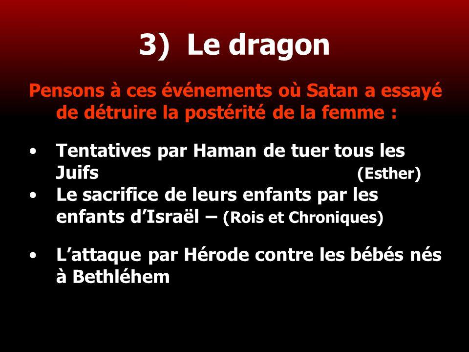 28 3) Le dragon Pensons à ces événements où Satan a essayé de détruire la postérité de la femme : Tentatives par Haman de tuer tous les Juifs (Esther)