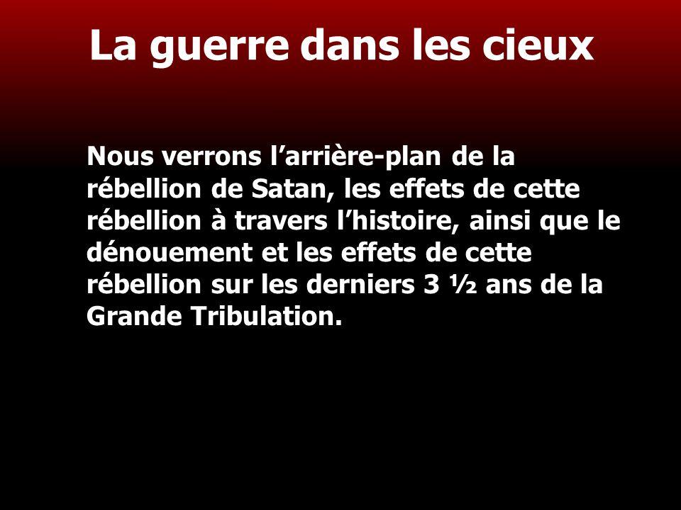 4 La guerre dans les cieux Nous verrons l'arrière-plan de la rébellion de Satan, les effets de cette rébellion à travers l'histoire, ainsi que le déno