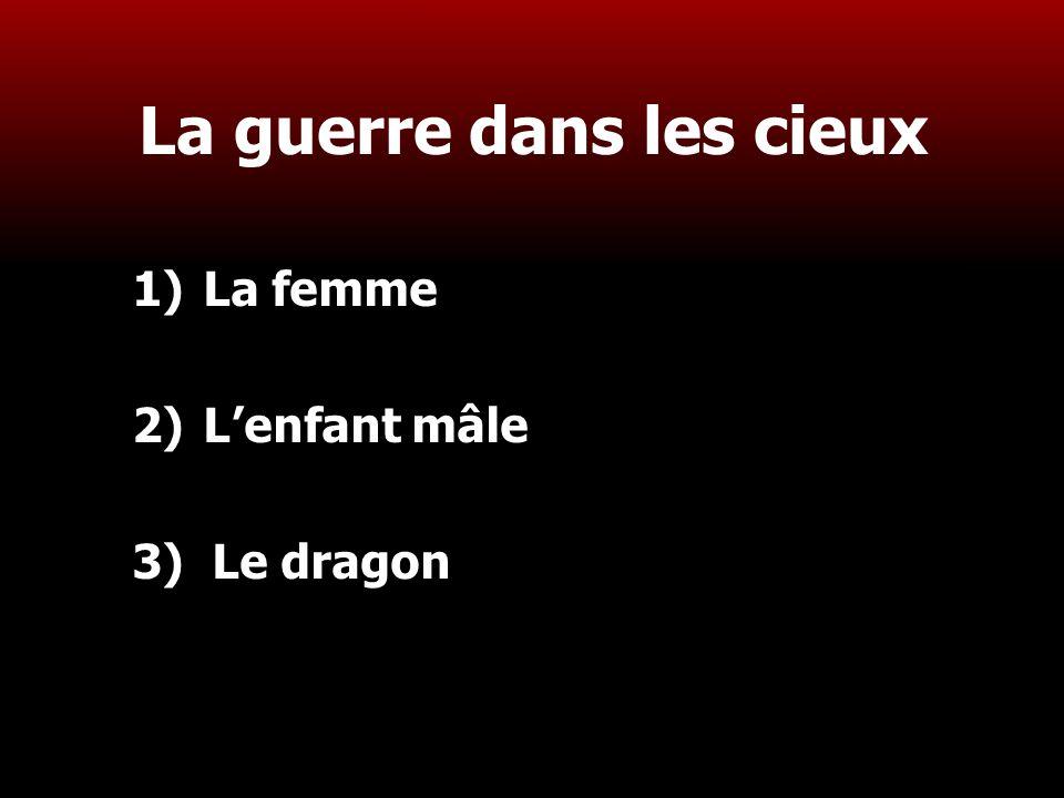 5 La guerre dans les cieux 1)La femme 2)L'enfant mâle 3) Le dragon
