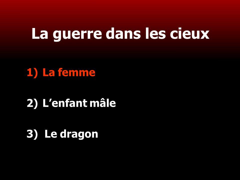 6 La guerre dans les cieux 1)La femme 2)L'enfant mâle 3) Le dragon