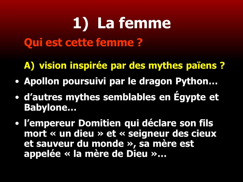 8 1) La femme Qui est cette femme ? A)vision inspirée par des mythes païens ? Apollon poursuivi par le dragon Python… d'autres mythes semblables en Ég