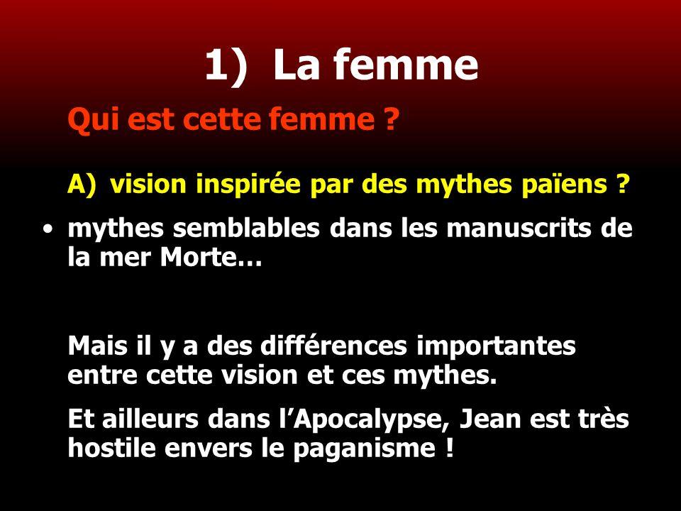9 1) La femme Qui est cette femme ? A)vision inspirée par des mythes païens ? mythes semblables dans les manuscrits de la mer Morte… Mais il y a des d
