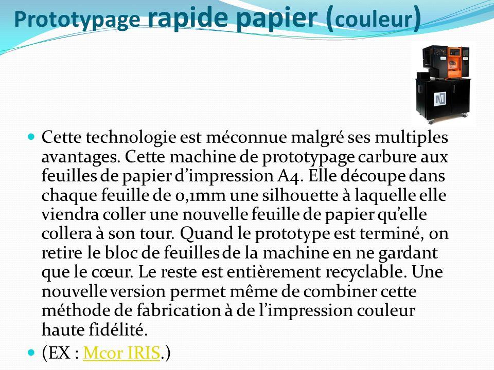 Prototypage rapide papier ( couleur ) Cette technologie est méconnue malgré ses multiples avantages. Cette machine de prototypage carbure aux feuilles