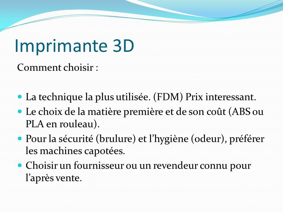 Imprimante 3D Comment choisir : La technique la plus utilisée. (FDM) Prix interessant. Le choix de la matière première et de son coût (ABS ou PLA en r