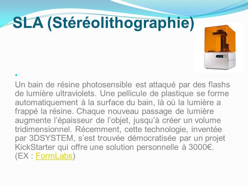 SLA (Stéréolithographie) Un bain de résine photosensible est attaqué par des flashs de lumière ultraviolets. Une pellicule de plastique se forme autom