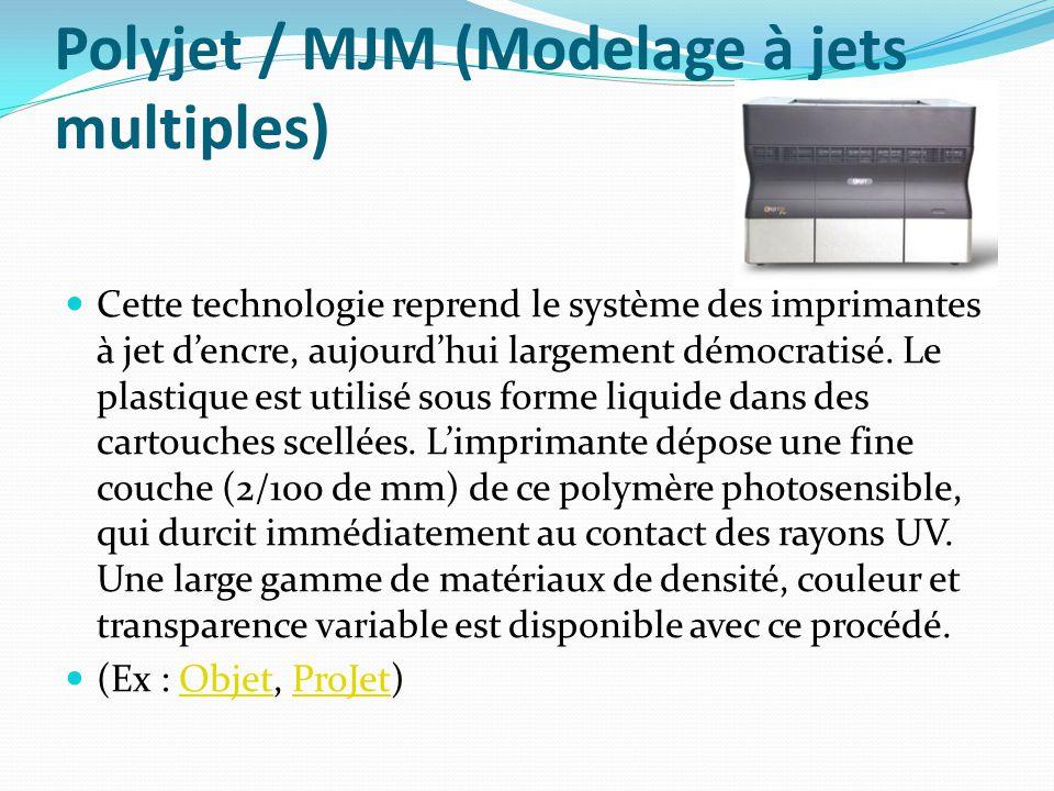 Polyjet / MJM (Modelage à jets multiples) Cette technologie reprend le système des imprimantes à jet d'encre, aujourd'hui largement démocratisé.