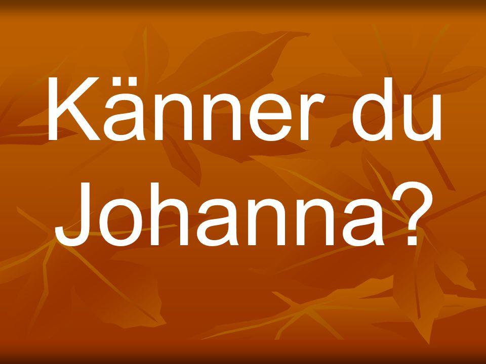 Känner du Johanna?