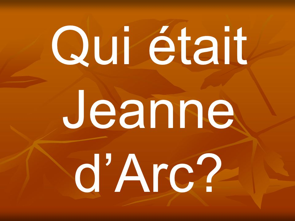 Qui était Jeanne d'Arc?