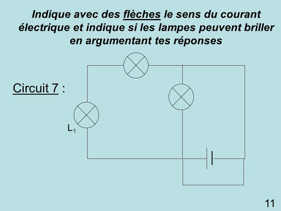 Circuit 7 : L3L3 L2L2 L1L1 Indique avec des flèches le sens du courant électrique et indique si les lampes peuvent briller en argumentant tes réponses
