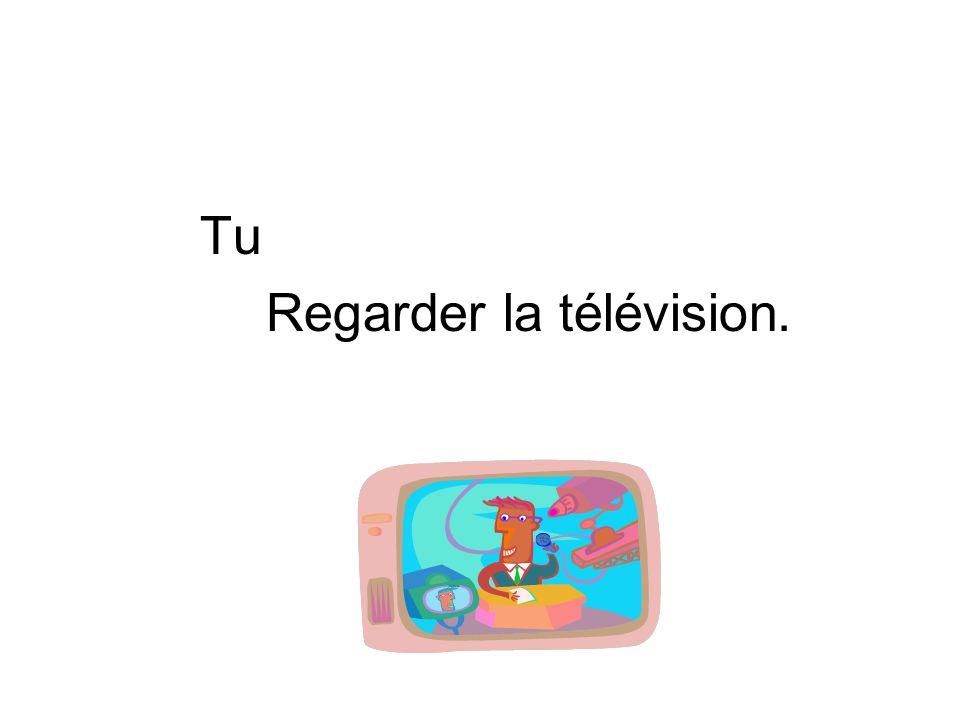 Tu Regarder la télévision.