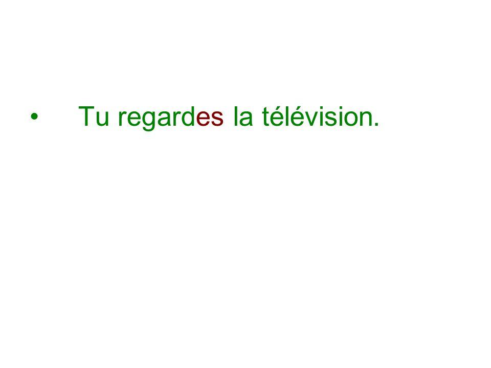 Tu regardes la télévision.