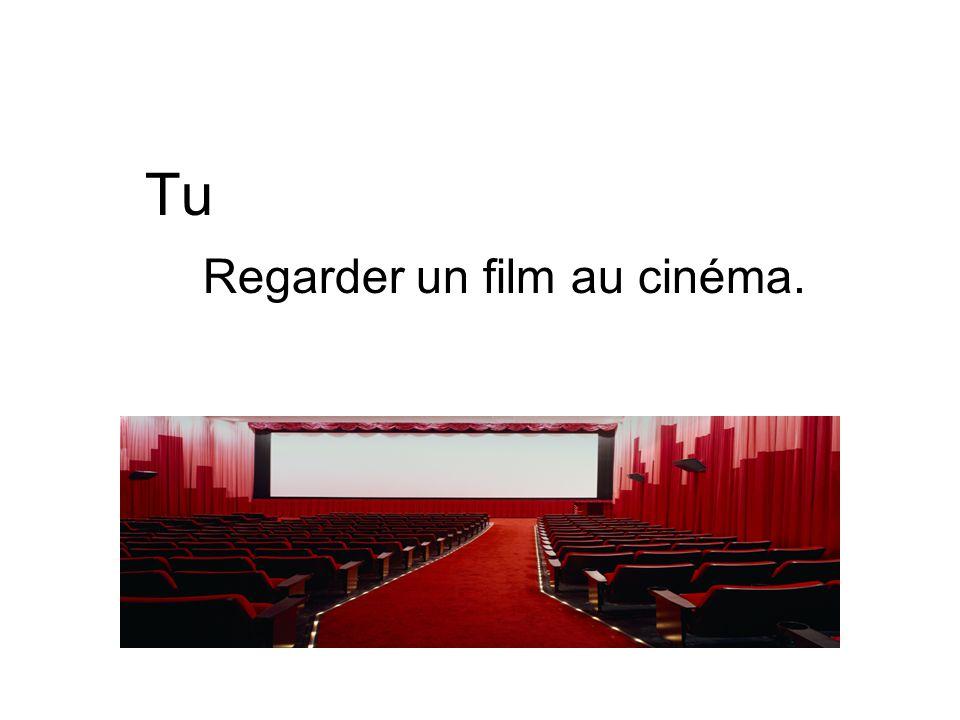 Tu Regarder un film au cinéma.