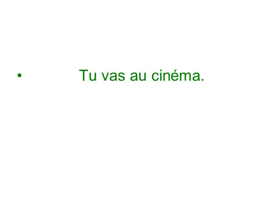 Tu vas au cinéma.