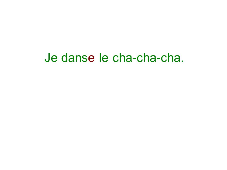 Je danse le cha-cha-cha.