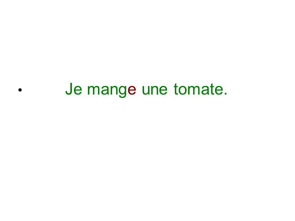 Je mange une tomate.