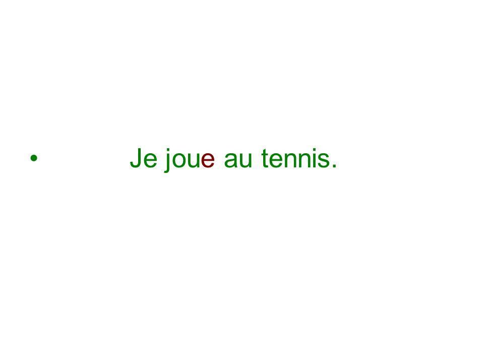 Je joue au tennis.