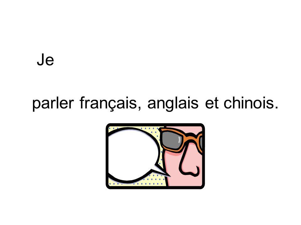 Je parler français, anglais et chinois.