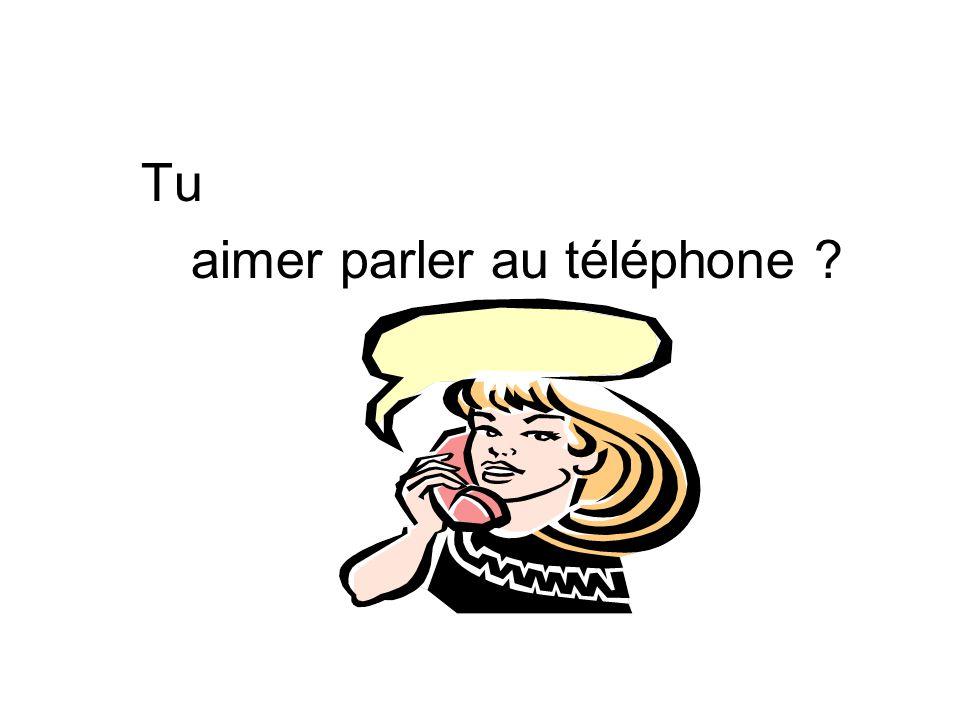 Tu aimer parler au téléphone ?