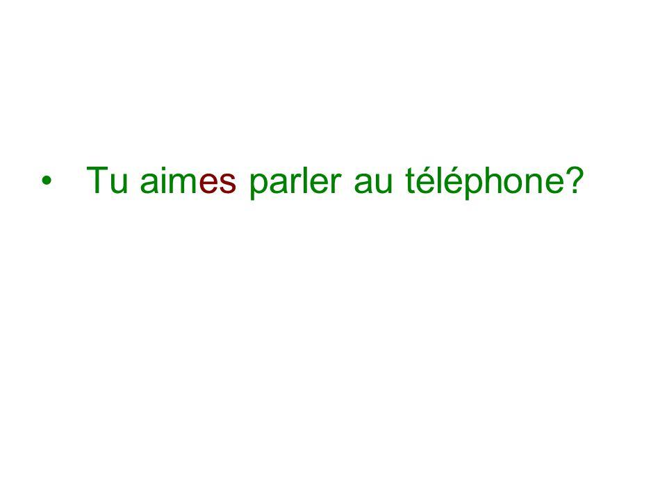 Tu aimes parler au téléphone?