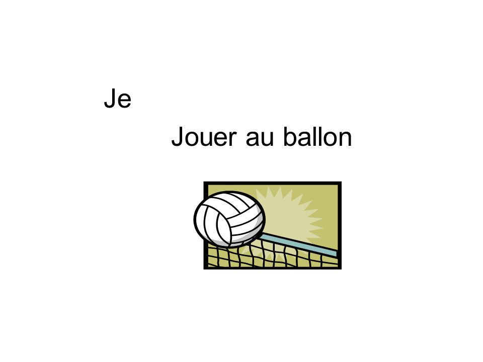 Je joue au ballon.