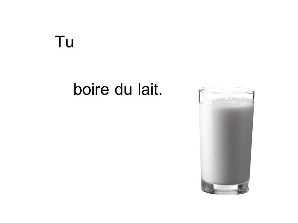 Tu boire du lait.