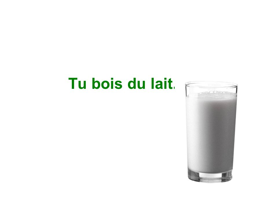 Tu bois du lait.