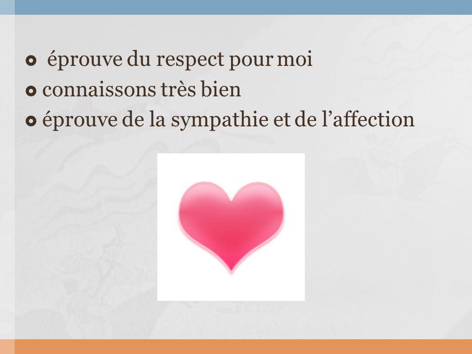  éprouve du respect pour moi  connaissons très bien  éprouve de la sympathie et de l'affection