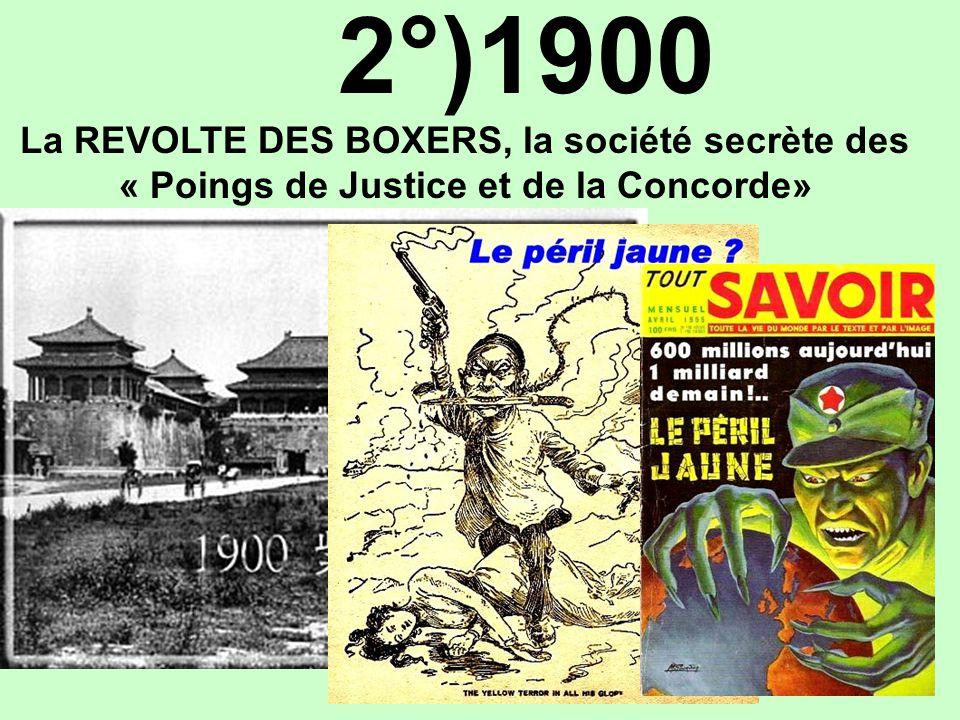 …/… 2°)1900 La REVOLTE DES BOXERS, la société secrète des « Poings de Justice et de la Concorde»
