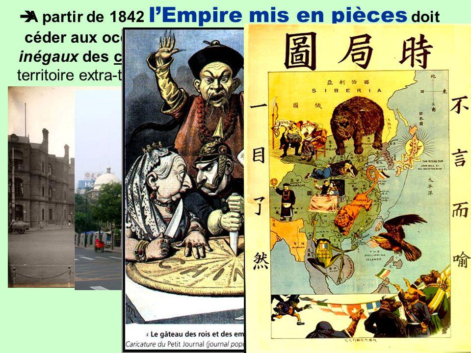 …/…  A partir de 1842 l'Empire mis en pièces doit céder aux occidentaux et au Japon à la suite de Traités inégaux des concessions commerciales ayant la statut de territoire extra-territorial dans la plupart de ses grandes villes.