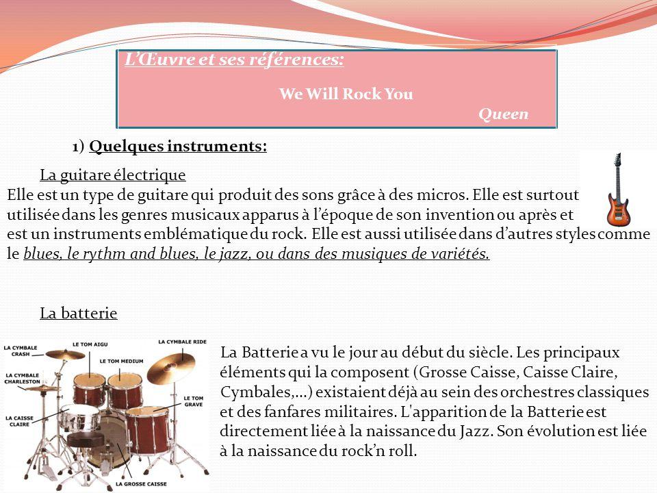L'Œuvre et ses références: We Will Rock You Queen 1) Quelques instruments: La guitare électrique Elle est un type de guitare qui produit des sons grâc