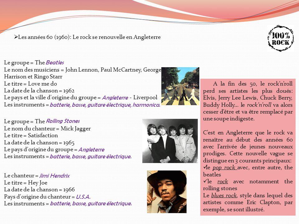  Les années 60 (1960): Le rock se renouvelle en Angleterre Le groupe = The Le nom des musiciens = John Lennon, Paul McCartney, George Harrison et Rin