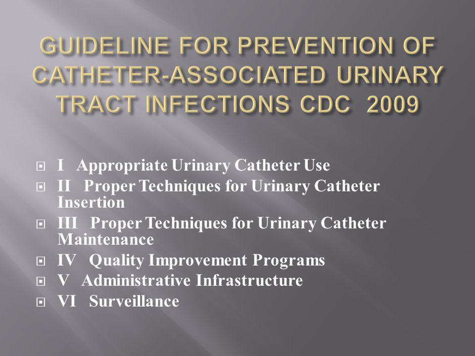  I Appropriate Urinary Catheter Use  II Proper Techniques for Urinary Catheter Insertion  III Proper Techniques for Urinary Catheter Maintenance  IV Quality Improvement Programs  V Administrative Infrastructure  VI Surveillance