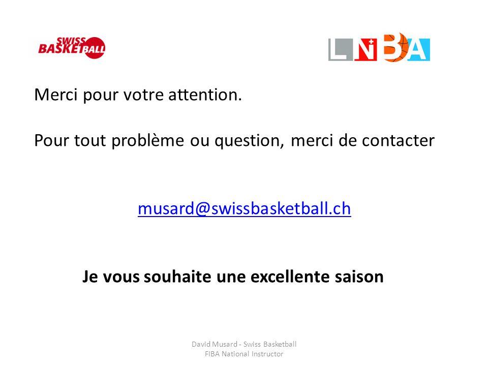 David Musard - Swiss Basketball FIBA National Instructor Merci pour votre attention. Pour tout problème ou question, merci de contacter musard@swissba