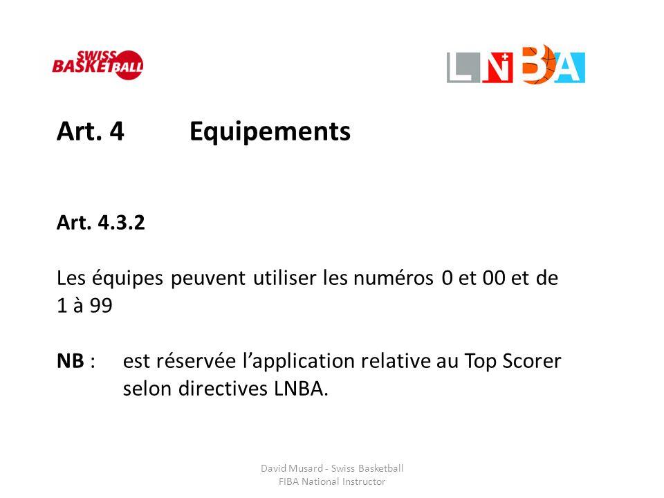 David Musard - Swiss Basketball FIBA National Instructor Art. 4Equipements Art. 4.3.2 Les équipes peuvent utiliser les numéros 0 et 00 et de 1 à 99 NB