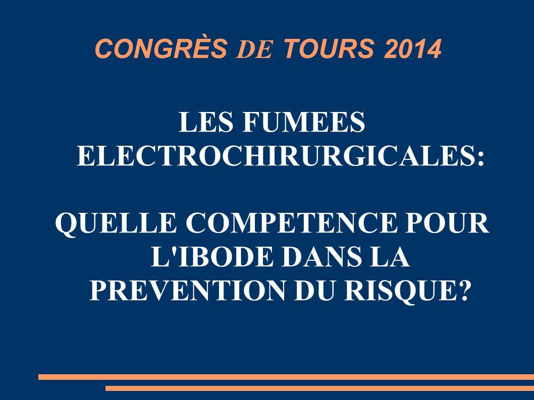 CONGRÈS DE TOURS 2014 LES FUMEES ELECTROCHIRURGICALES: QUELLE COMPETENCE POUR L'IBODE DANS LA PREVENTION DU RISQUE?